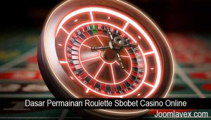 Dasar Permainan Roulette Sbobet Casino Online