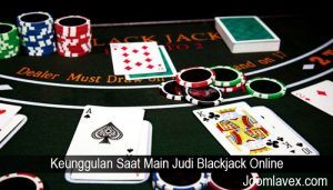 Keunggulan Saat Main Judi Blackjack Online