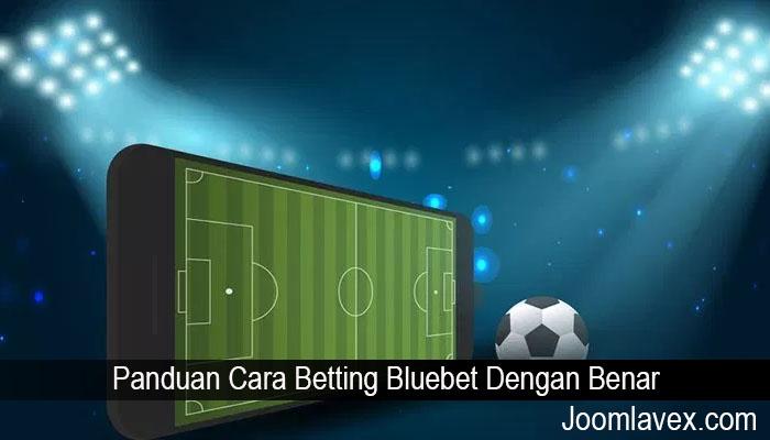 Panduan Cara Betting Bluebet Dengan Benar