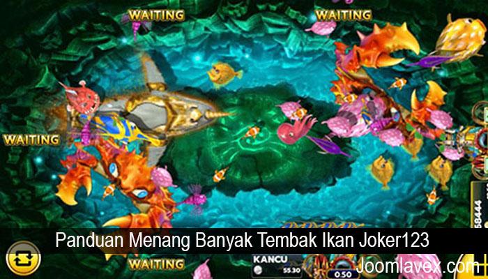 Panduan Menang Banyak Tembak Ikan Joker123