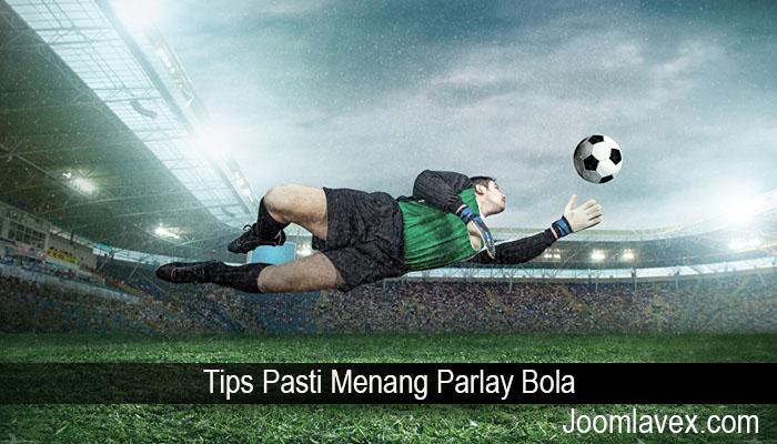 Tips Pasti Menang Parlay Bola