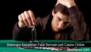 Beberapa Kesalahan Fatal Bermain judi Casino Online