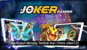 Cara Ampuh Menang Tembak Ikan Online Joker123