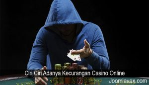 Ciri Ciri Adanya Kecurangan Casino Online