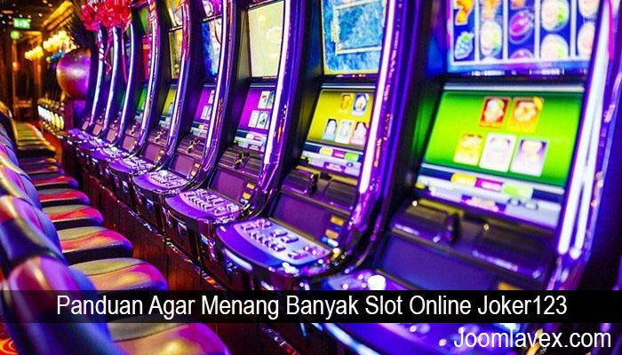 Panduan Agar Menang Banyak Slot Online Joker123