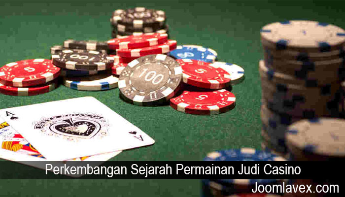 Perkembangan Sejarah Permainan Judi Casino