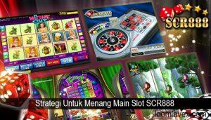 Strategi Untuk Menang Main Slot SCR888