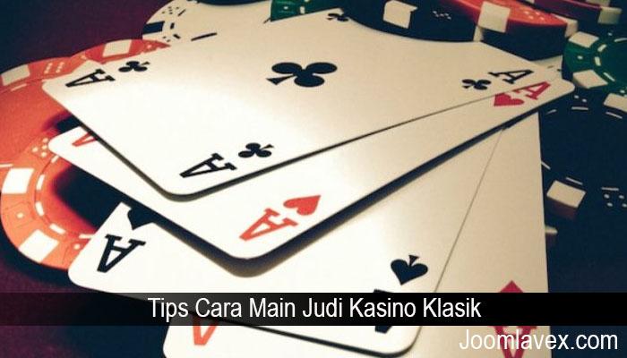 Tips Cara Main Judi Kasino Klasik