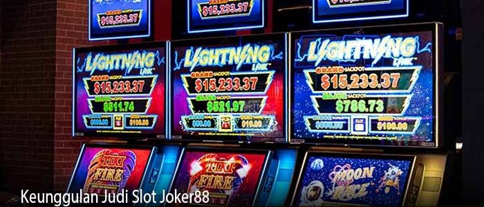 Keunggulan Judi Slot Joker88